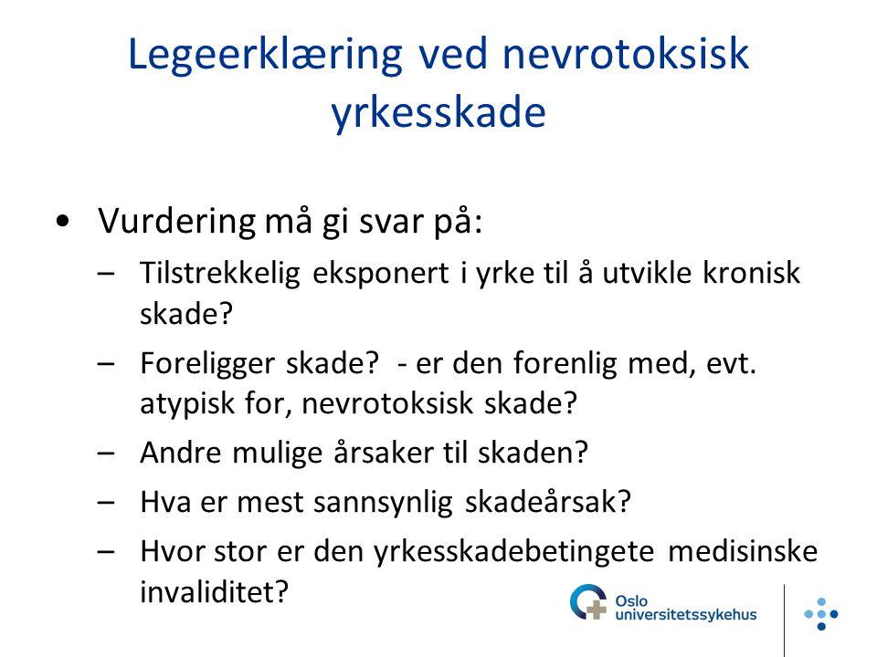 Legeerklæring ved nevrotoksisk yrkesskade Vurdering må gi svar på: –Tilstrekkelig eksponert i yrke til å utvikle kronisk skade? –Foreligger skade? - e