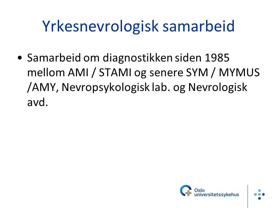 Yrkesnevrologisk samarbeid Samarbeid om diagnostikken siden 1985 mellom AMI / STAMI og senere SYM / MYMUS /AMY, Nevropsykologisk lab. og Nevrologisk a