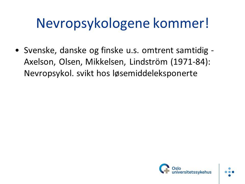 Nevropsykologene kommer! Svenske, danske og finske u.s. omtrent samtidig - Axelson, Olsen, Mikkelsen, Lindström (1971-84): Nevropsykol. svikt hos løse