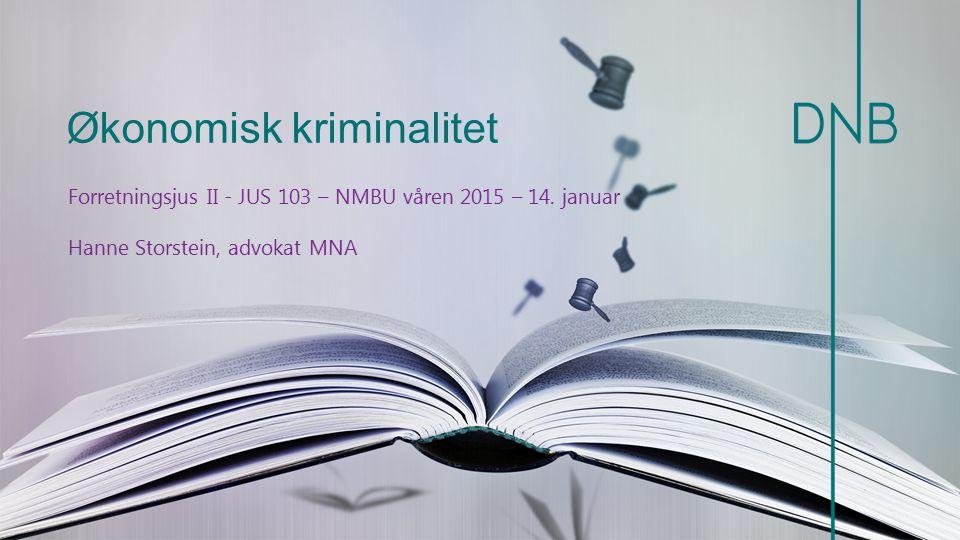 Økonomisk kriminalitet Forretningsjus II - JUS 103 – NMBU våren 2015 – 14. januar Hanne Storstein, advokat MNA