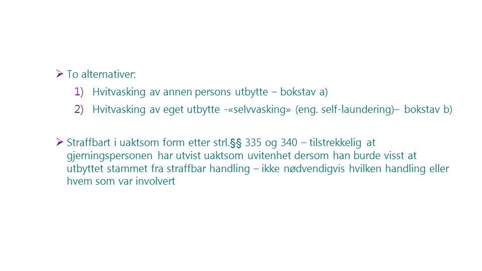  To alternativer: 1) Hvitvasking av annen persons utbytte – bokstav a) 2) Hvitvasking av eget utbytte -«selvvasking» (eng. self-laundering)– bokstav