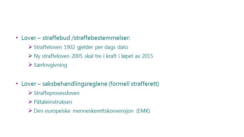 Lover – straffebud /straffebestemmelser:  Straffeloven 1902 gjelder per dags dato  Ny straffeloven 2005 skal tre i kraft i løpet av 2015  Særlovgiv