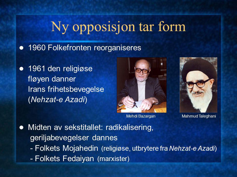 Ny opposisjon tar form 1960 Folkefronten reorganiseres 1961 den religiøse fløyen danner Irans frihetsbevegelse (Nehzat-e Azadi) Midten av sekstitallet: radikalisering, geriljabevegelser dannes - Folkets Mojahedin (religiøse, utbrytere fra Nehzat-e Azadi) - Folkets Fedaiyan (marxister) Mehdi BazarganMahmud Taleghani