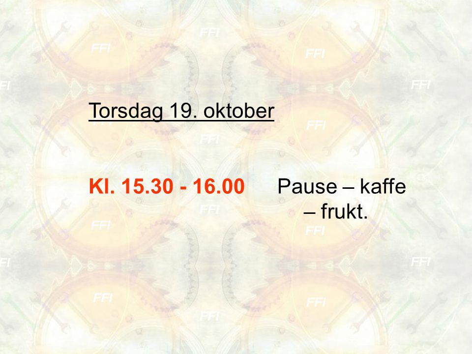Torsdag 19. oktober Kl. 15.30 - 16.00Pause – kaffe – frukt.