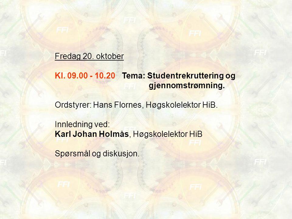 Fredag 20. oktober Kl. 09.00 - 10.20 Tema: Studentrekruttering og gjennomstrømning.