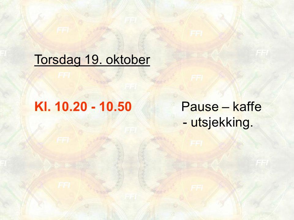 Torsdag 19. oktober Kl. 10.20 - 10.50Pause – kaffe - utsjekking.