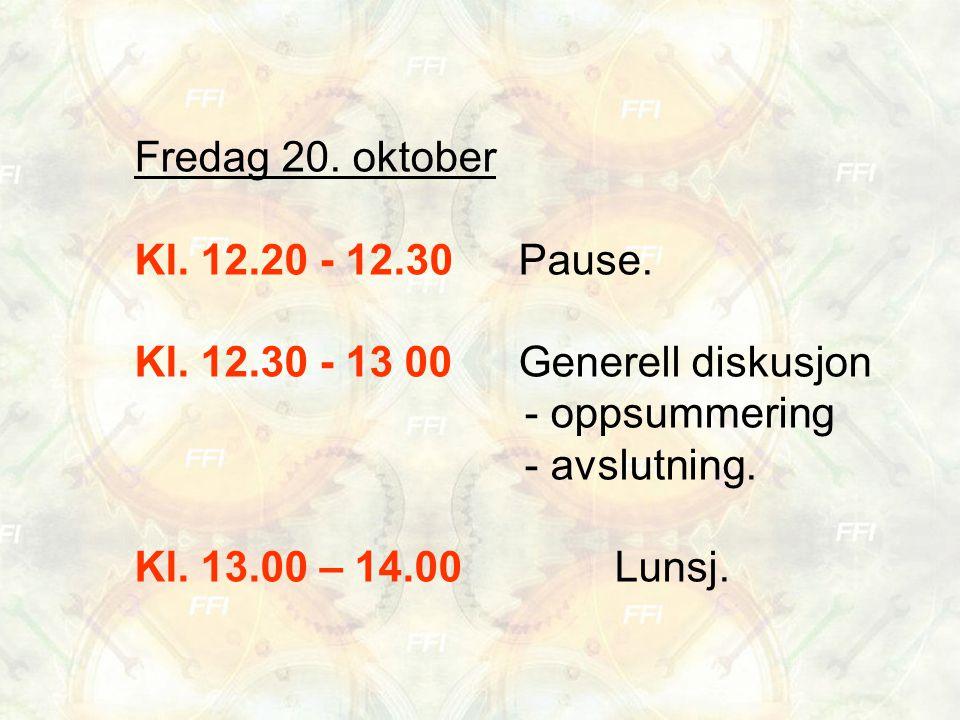 Fredag 20. oktober Kl. 12.20 - 12.30Pause. Kl. 12.30 - 13 00Generell diskusjon - oppsummering - avslutning. Kl. 13.00 – 14.00Lunsj.