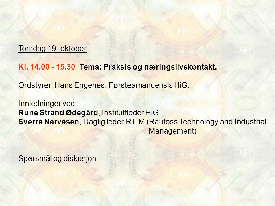 Torsdag 19. oktober Kl. 14.00 - 15.30 Tema: Praksis og næringslivskontakt. Ordstyrer: Hans Engenes, Førsteamanuensis HiG. Innledninger ved: Rune Stran