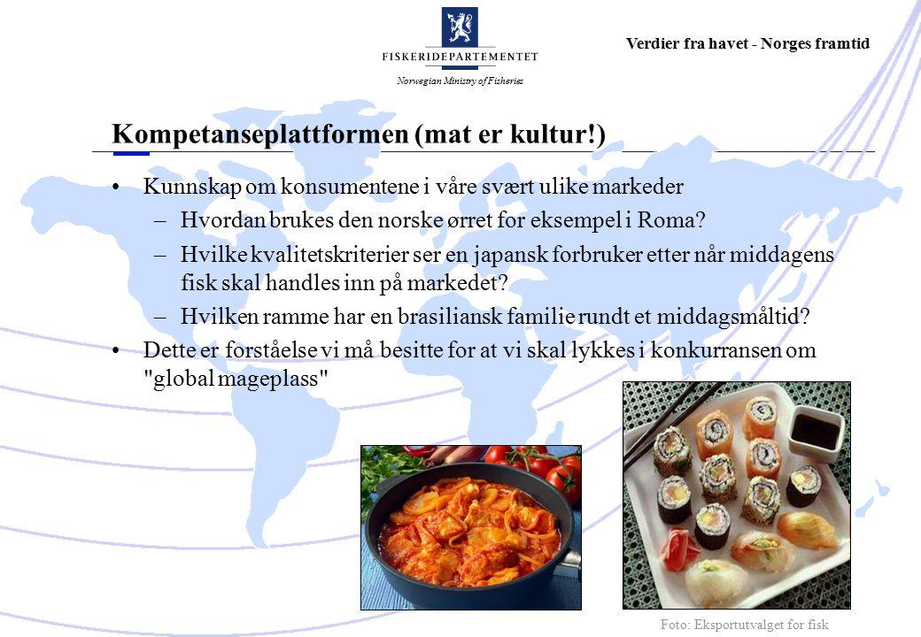 Norwegian Ministry of Fisheries Verdier fra havet - Norges framtid Kunnskap om konsumentene i våre svært ulike markeder – Hvordan brukes den norske ørret for eksempel i Roma.