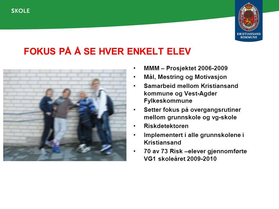 FOKUS PÅ Å SE HVER ENKELT ELEV MMM – Prosjektet 2006-2009 Mål, Mestring og Motivasjon Samarbeid mellom Kristiansand kommune og Vest-Agder Fylkeskommun