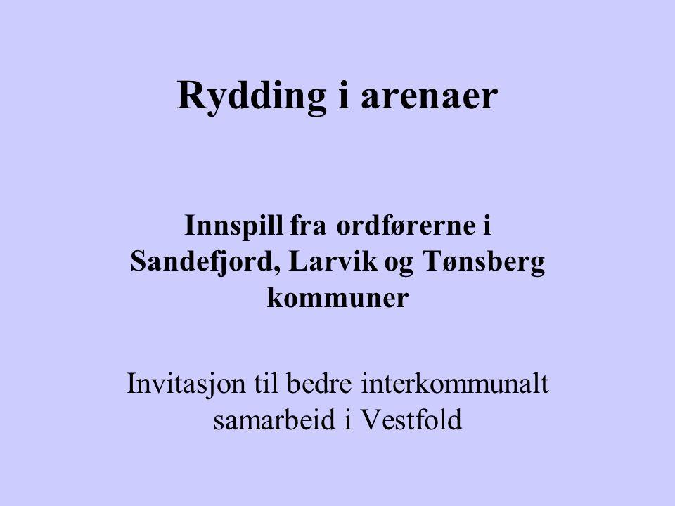 Rydding i arenaer Innspill fra ordførerne i Sandefjord, Larvik og Tønsberg kommuner Invitasjon til bedre interkommunalt samarbeid i Vestfold