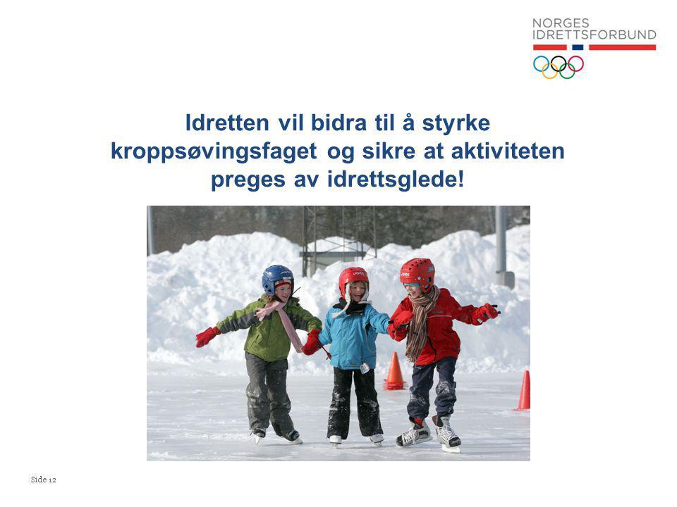 Side 12 Idretten vil bidra til å styrke kroppsøvingsfaget og sikre at aktiviteten preges av idrettsglede!