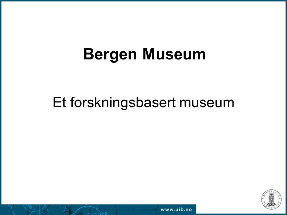 Bergen Museum Et forskningsbasert museum