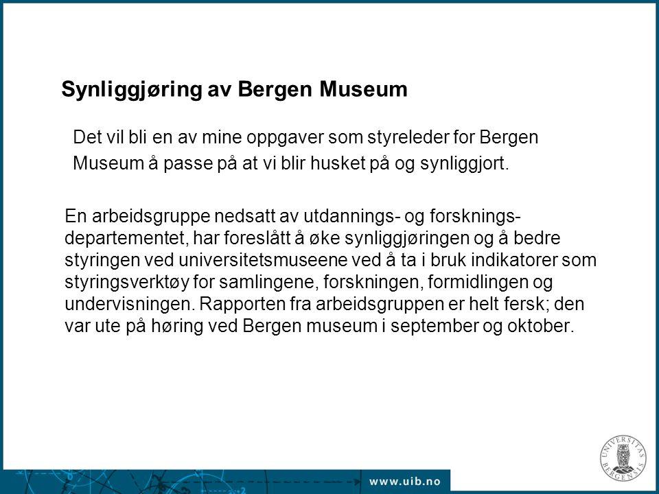 Synliggjøring av Bergen Museum Det vil bli en av mine oppgaver som styreleder for Bergen Museum å passe på at vi blir husket på og synliggjort. En arb