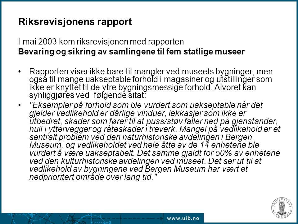Riksrevisjonens rapport I mai 2003 kom riksrevisjonen med rapporten Bevaring og sikring av samlingene til fem statlige museer Rapporten viser ikke bare til mangler ved museets bygninger, men også til mange uakseptable forhold i magasiner og utstillinger som ikke er knyttet til de ytre bygningsmessige forhold.