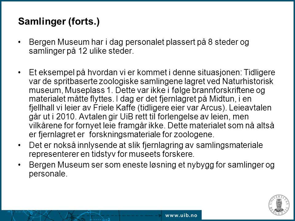 Samlinger (forts.) Bergen Museum har i dag personalet plassert på 8 steder og samlinger på 12 ulike steder. Et eksempel på hvordan vi er kommet i denn