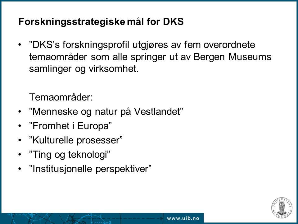 """Forskningsstrategiske mål for DKS """"DKS's forskningsprofil utgjøres av fem overordnete temaområder som alle springer ut av Bergen Museums samlinger og"""