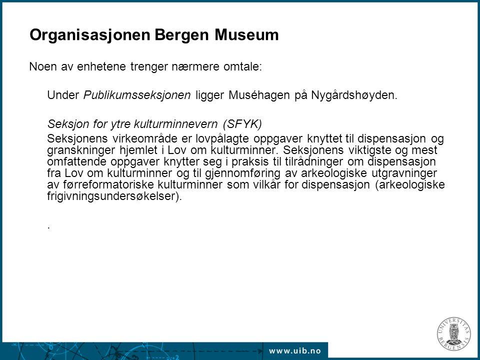 Organisasjonen Bergen Museum Noen av enhetene trenger nærmere omtale: Under Publikumsseksjonen ligger Muséhagen på Nygårdshøyden. Seksjon for ytre kul