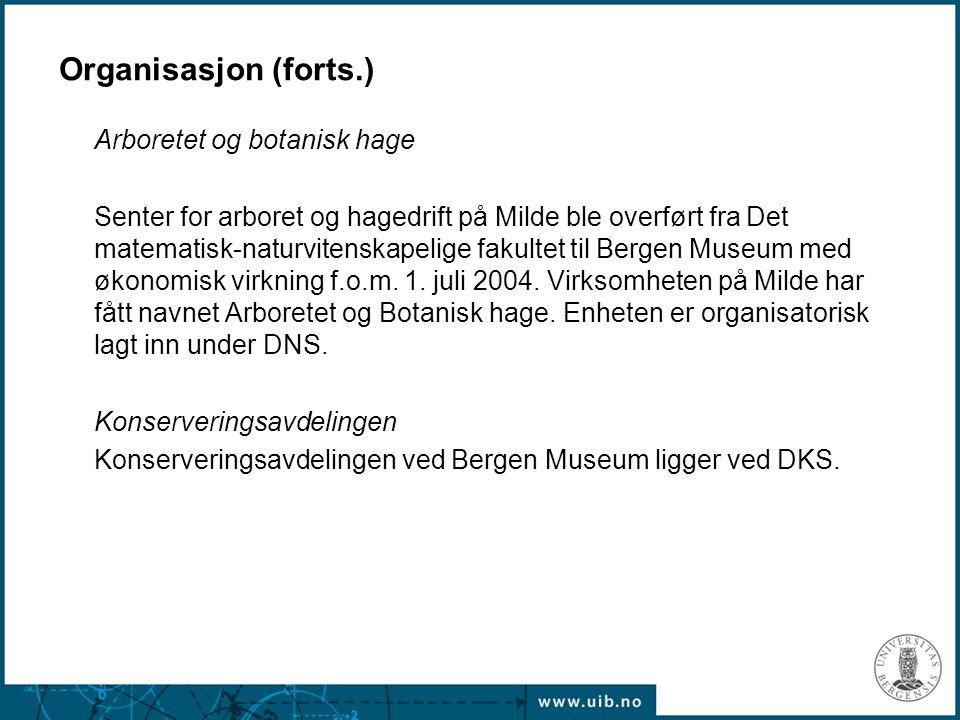 Organisasjon (forts.) Arboretet og botanisk hage Senter for arboret og hagedrift på Milde ble overført fra Det matematisk-naturvitenskapelige fakultet til Bergen Museum med økonomisk virkning f.o.m.