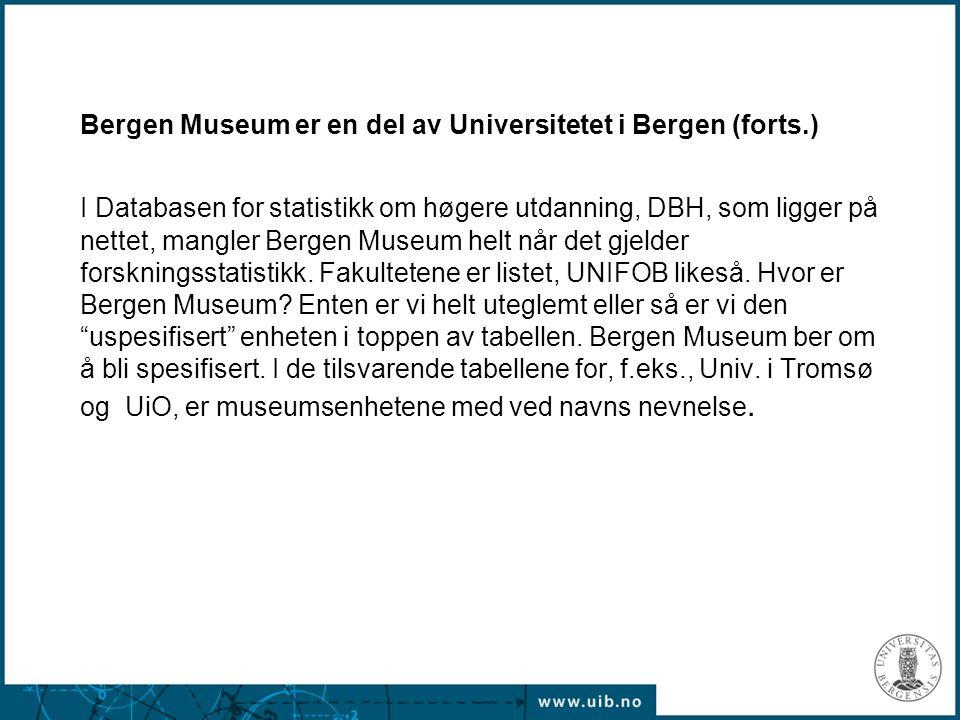 Bergen Museum er en del av Universitetet i Bergen (forts.) I Databasen for statistikk om høgere utdanning, DBH, som ligger på nettet, mangler Bergen Museum helt når det gjelder forskningsstatistikk.