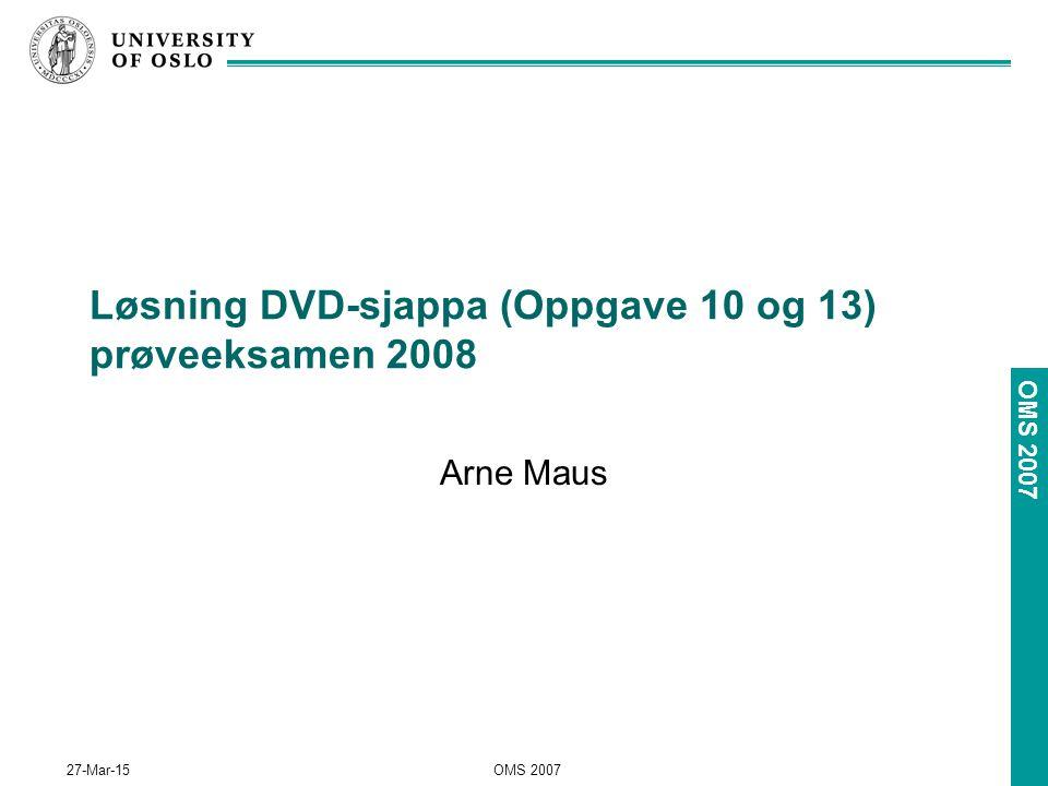 OMS 2007 27-Mar-15OMS 2007 Løsning DVD-sjappa (Oppgave 10 og 13) prøveeksamen 2008 Arne Maus