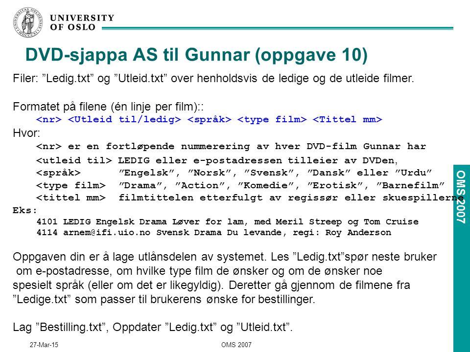 OMS 2007 27-Mar-15OMS 2007 DVD-sjappa AS til Gunnar (oppgave 10) Filer: Ledig.txt og Utleid.txt over henholdsvis de ledige og de utleide filmer.