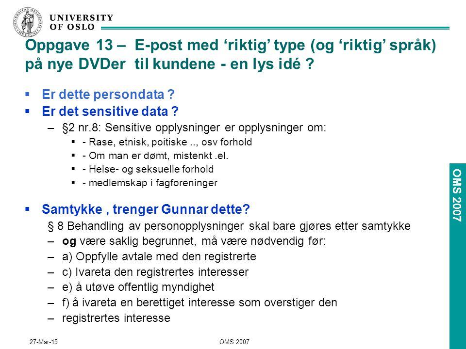 OMS 2007 27-Mar-15OMS 2007 Oppgave 13 – E-post med 'riktig' type (og 'riktig' språk) på nye DVDer til kundene - en lys idé .