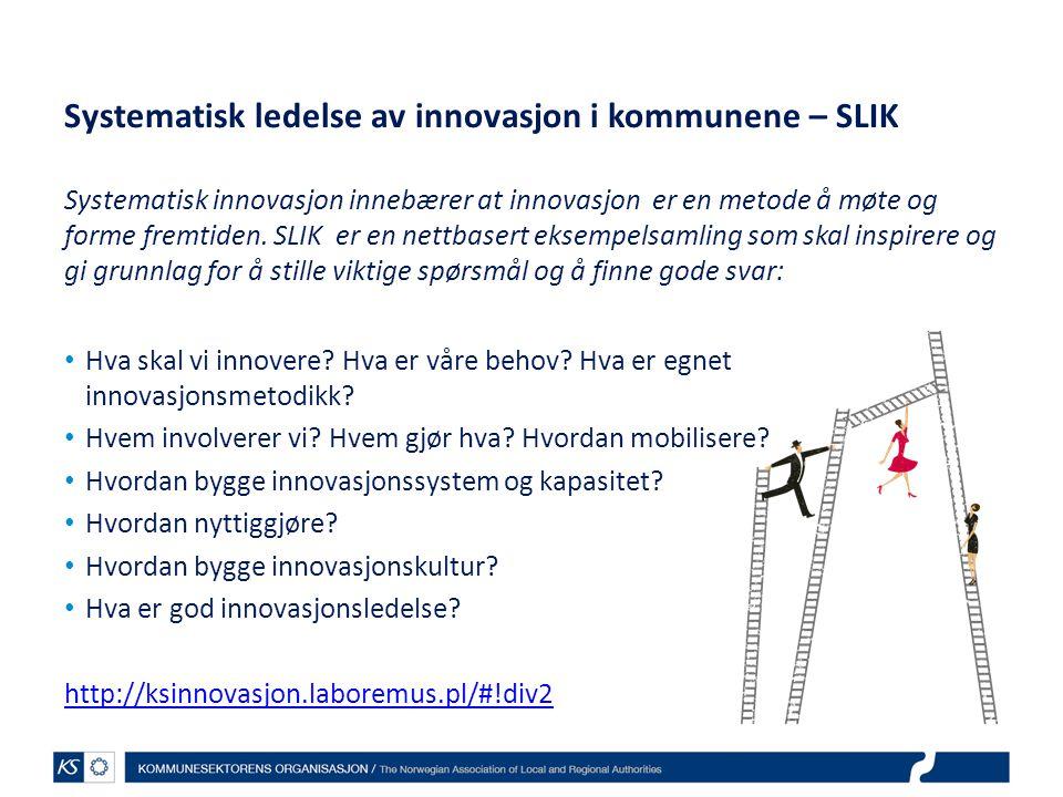 Systematisk ledelse av innovasjon i kommunene – SLIK Systematisk innovasjon innebærer at innovasjon er en metode å møte og forme fremtiden. SLIK er en
