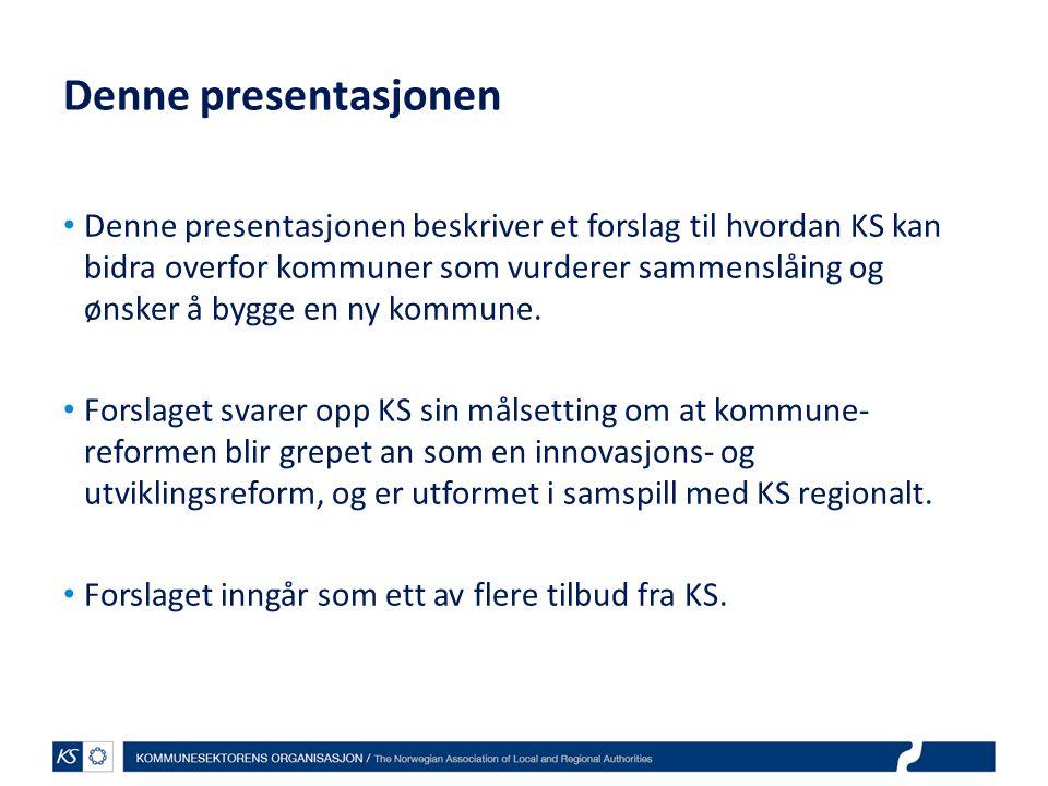 Denne presentasjonen Denne presentasjonen beskriver et forslag til hvordan KS kan bidra overfor kommuner som vurderer sammenslåing og ønsker å bygge e