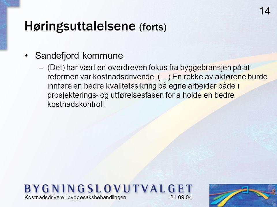 Kostnadsdrivere i byggesaksbehandlingen 21.09.04 14 Høringsuttalelsene (forts) Sandefjord kommune –(Det) har vært en overdreven fokus fra byggebransjen på at reformen var kostnadsdrivende.