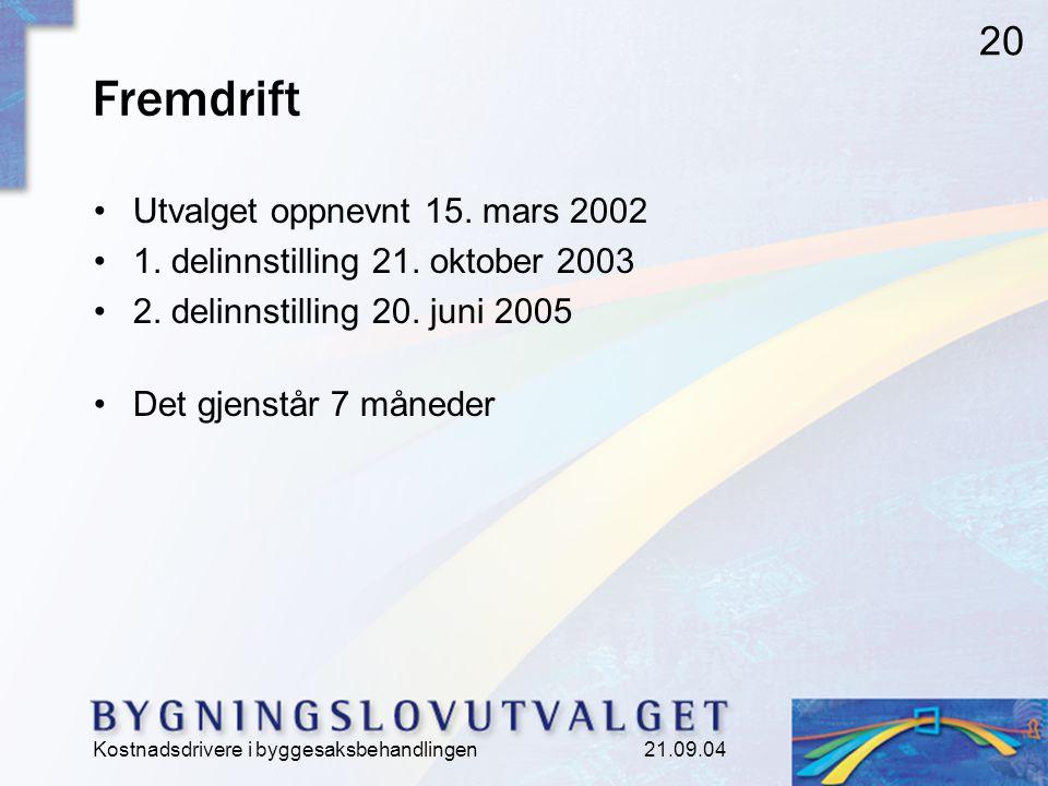 Kostnadsdrivere i byggesaksbehandlingen 21.09.04 20 Fremdrift Utvalget oppnevnt 15.
