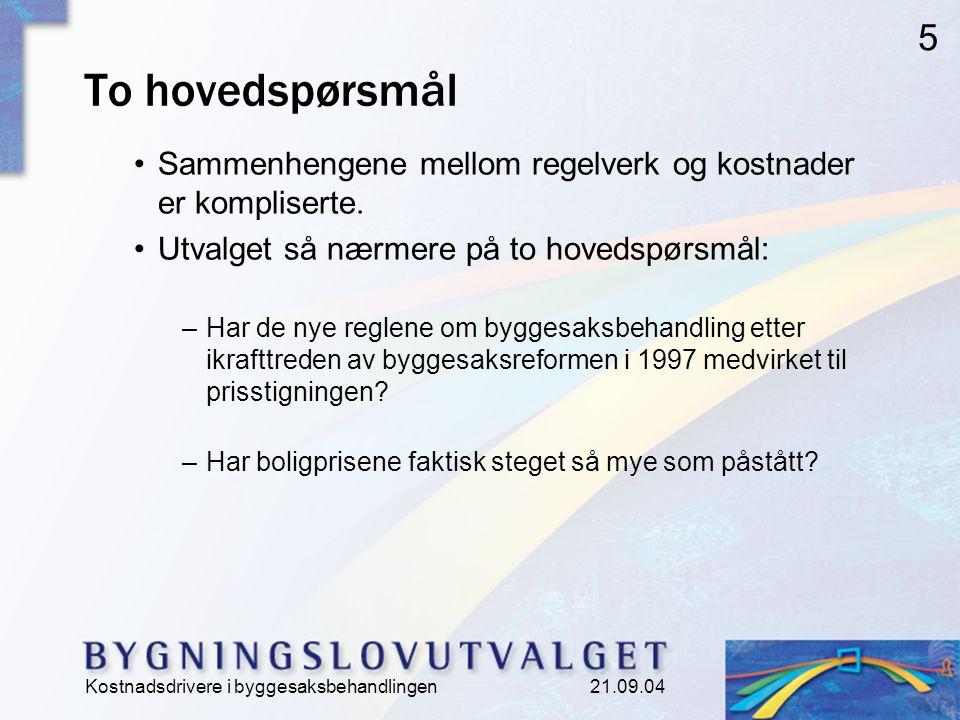 Kostnadsdrivere i byggesaksbehandlingen 21.09.04 5 To hovedspørsmål Sammenhengene mellom regelverk og kostnader er kompliserte.