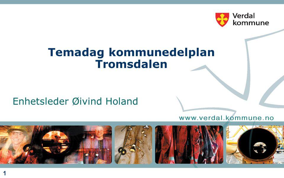 1 Temadag kommunedelplan Tromsdalen Enhetsleder Øivind Holand