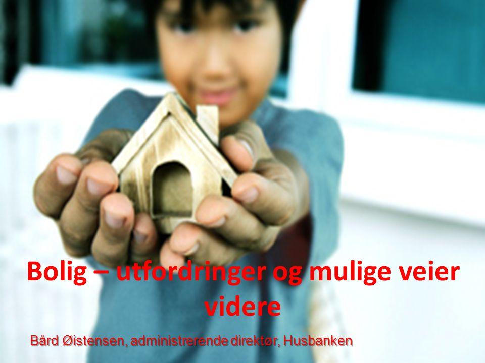 Bård Øistensen, administrerende direktør, Husbanken Bolig – utfordringer og mulige veier videre