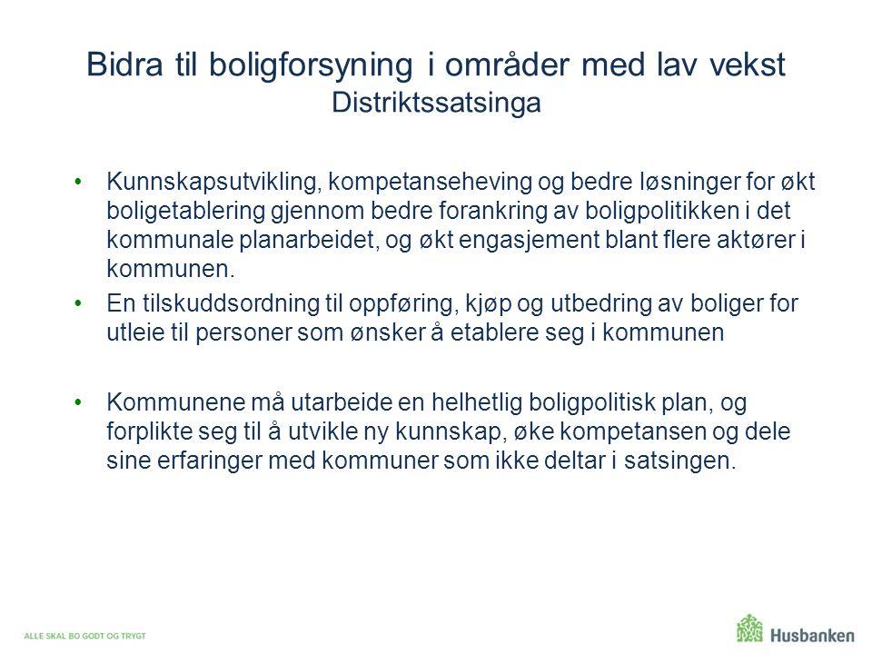 Bidra til boligforsyning i områder med lav vekst Distriktssatsinga Kunnskapsutvikling, kompetanseheving og bedre løsninger for økt boligetablering gje