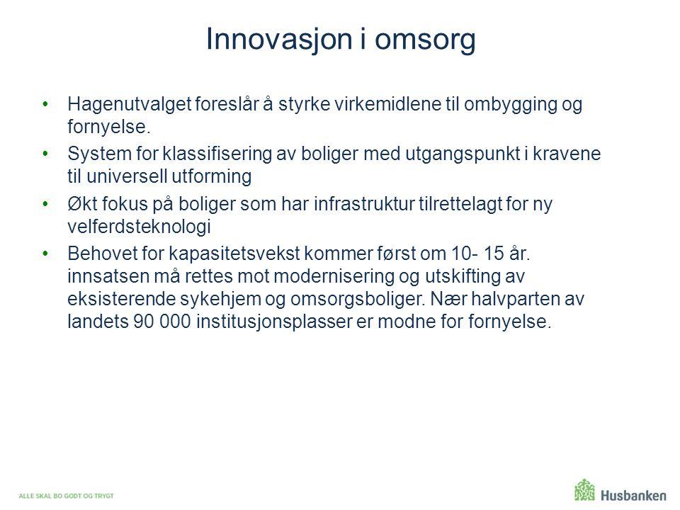 Innovasjon i omsorg Hagenutvalget foreslår å styrke virkemidlene til ombygging og fornyelse. System for klassifisering av boliger med utgangspunkt i k