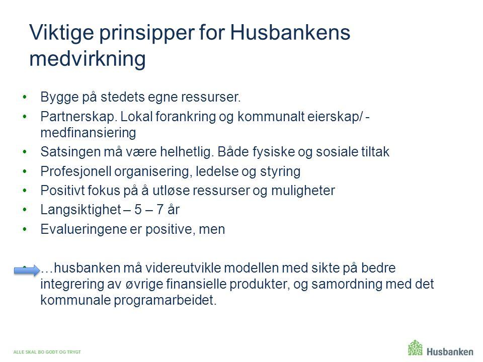Viktige prinsipper for Husbankens medvirkning Bygge på stedets egne ressurser. Partnerskap. Lokal forankring og kommunalt eierskap/ - medfinansiering