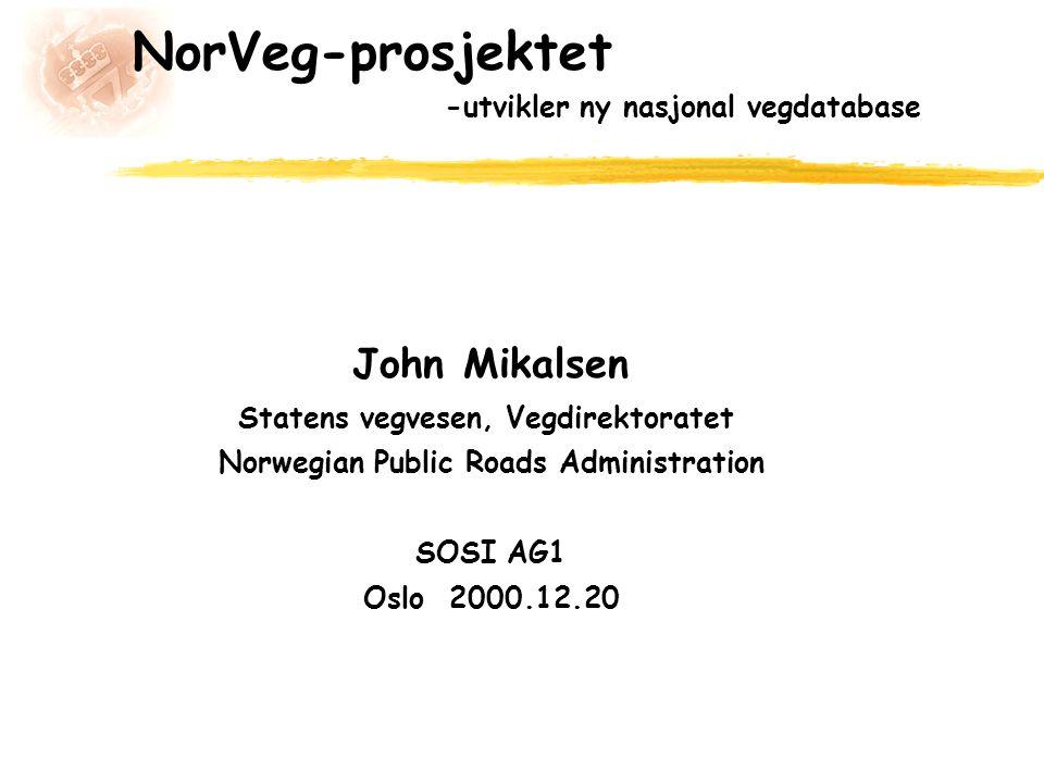 NorVeg-prosjektet -utvikler ny nasjonal vegdatabase John Mikalsen Statens vegvesen, Vegdirektoratet Norwegian Public Roads Administration SOSI AG1 Osl