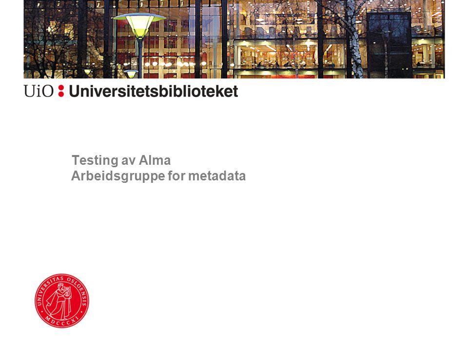 Testing av Alma Arbeidsgruppe for metadata