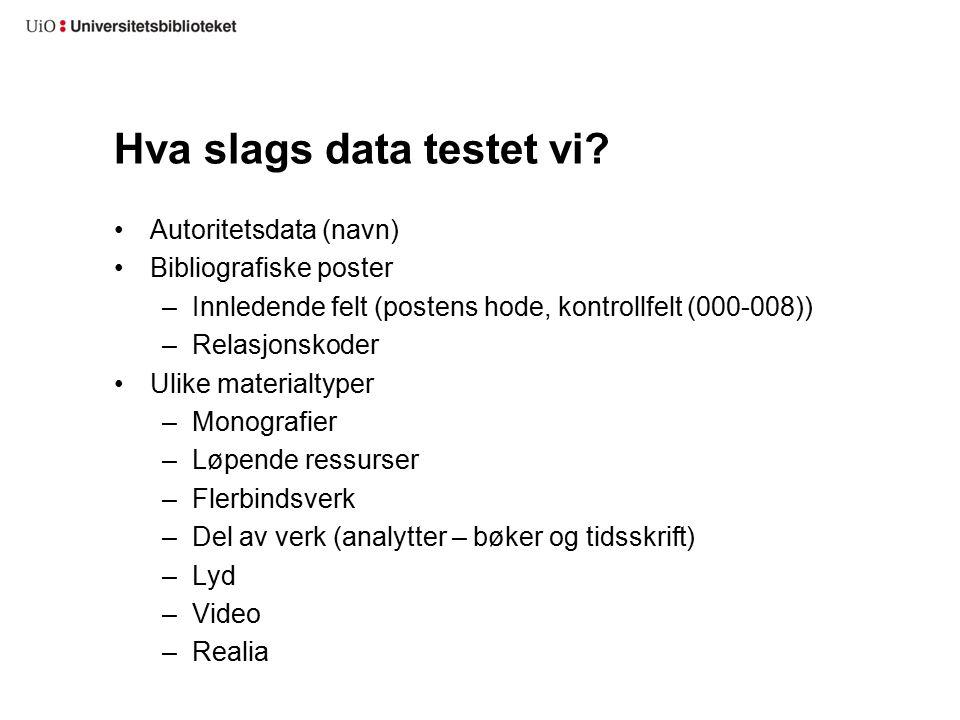 Hva slags data testet vi.