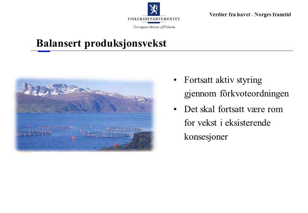 Norwegian Ministry of Fisheries Verdier fra havet - Norges framtid Balansert produksjonsvekst Fortsatt aktiv styring gjennom fôrkvoteordningen Det skal fortsatt være rom for vekst i eksisterende konsesjoner