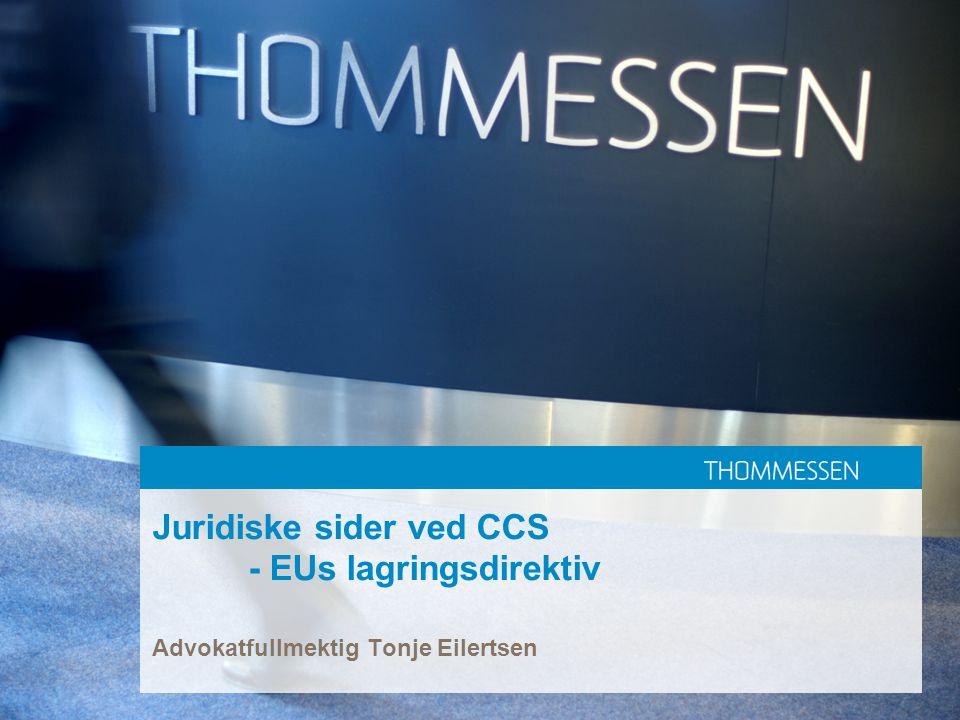Juridiske sider ved CCS - EUs lagringsdirektiv Advokatfullmektig Tonje Eilertsen