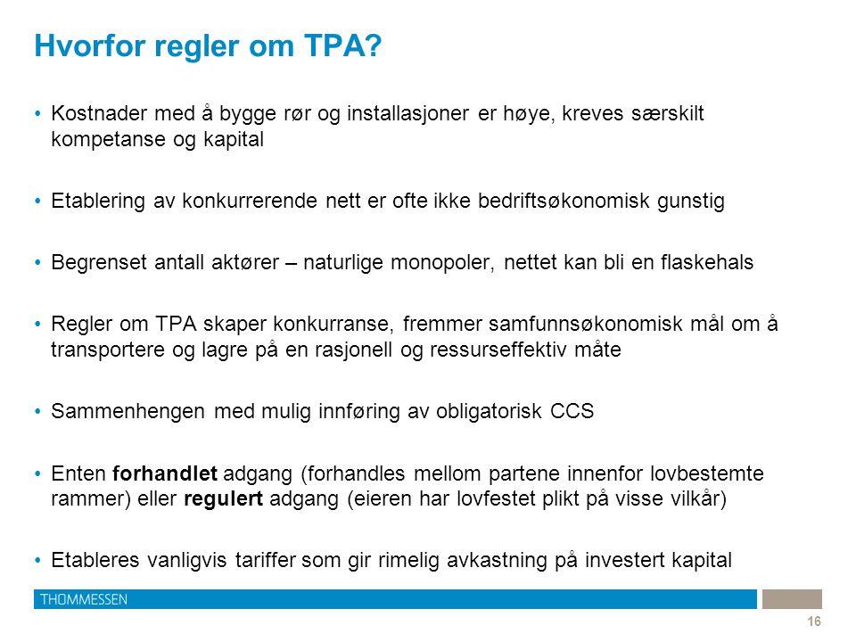 Hvorfor regler om TPA? 16 Kostnader med å bygge rør og installasjoner er høye, kreves særskilt kompetanse og kapital Etablering av konkurrerende nett