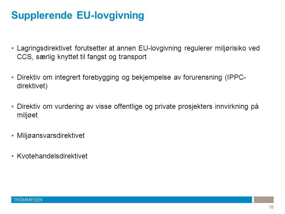 Supplerende EU-lovgivning 18 Lagringsdirektivet forutsetter at annen EU-lovgivning regulerer miljørisiko ved CCS, særlig knyttet til fangst og transpo