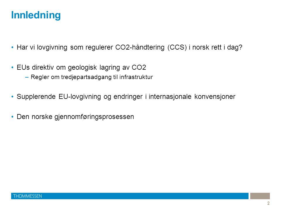 Innledning 2 Har vi lovgivning som regulerer CO2-håndtering (CCS) i norsk rett i dag? EUs direktiv om geologisk lagring av CO2 –Regler om tredjepartsa