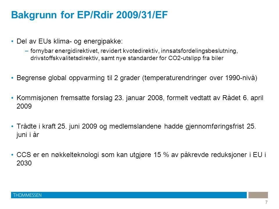 Bakgrunn for EP/Rdir 2009/31/EF 7 Del av EUs klima- og energipakke: –fornybar energidirektivet, revidert kvotedirektiv, innsatsfordelingsbeslutning, d