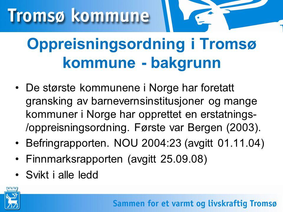 2 Oppreisningsordning i Tromsø kommune - bakgrunn De største kommunene i Norge har foretatt gransking av barnevernsinstitusjoner og mange kommuner i N