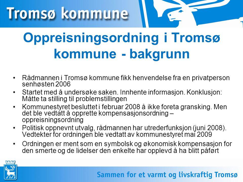 3 Oppreisningsordning i Tromsø kommune - bakgrunn Rådmannen i Tromsø kommune fikk henvendelse fra en privatperson senhøsten 2006 Startet med å undersø