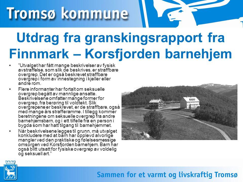 """4 Utdrag fra granskingsrapport fra Finnmark – Korsfjorden barnehjem """"Utvalget har fått mange beskrivelser av fysisk avstraffelse, som slik de beskrive"""