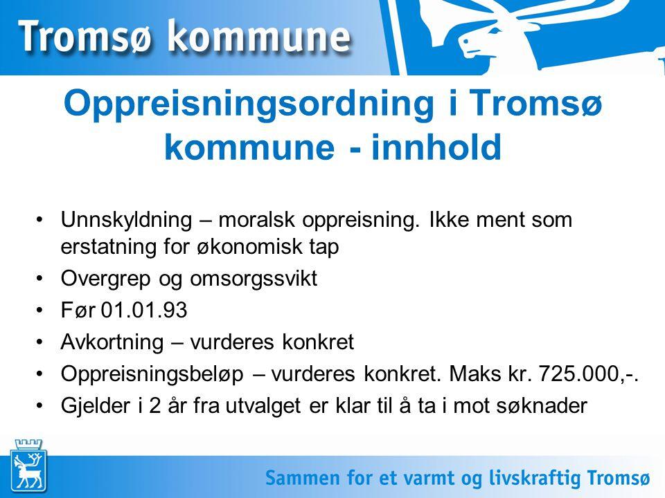 5 Oppreisningsordning i Tromsø kommune - innhold Unnskyldning – moralsk oppreisning. Ikke ment som erstatning for økonomisk tap Overgrep og omsorgssvi